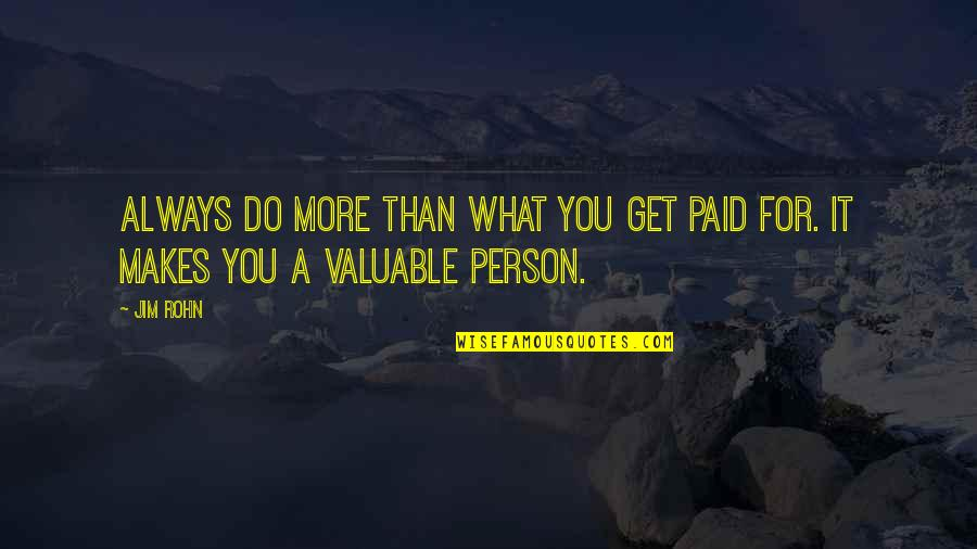 Most Valuable Person Quotes By Jim Rohn: Always do more than what you get paid