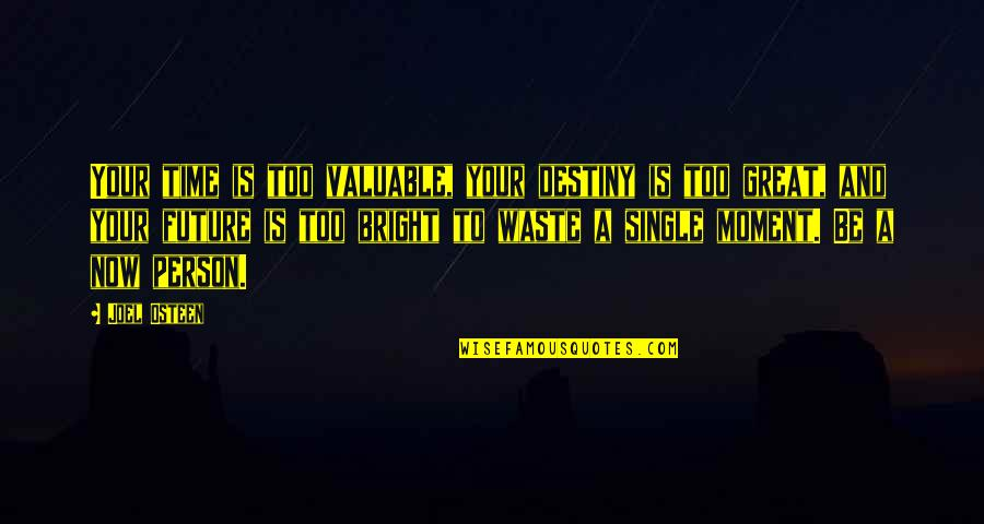 Most Valuable Person Quotes By Joel Osteen: Your time is too valuable, your destiny is