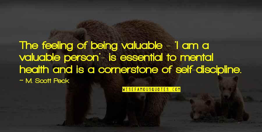 Most Valuable Person Quotes By M. Scott Peck: The feeling of being valuable - 'I am