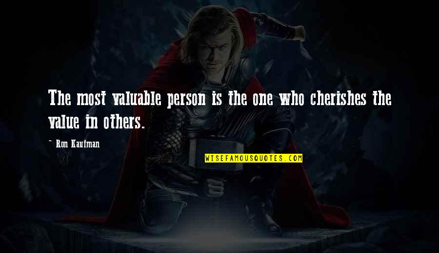 Most Valuable Person Quotes By Ron Kaufman: The most valuable person is the one who