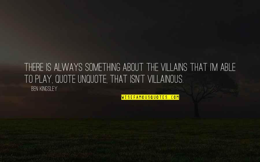 Most Villainous Quotes By Ben Kingsley: There is always something about the villains that