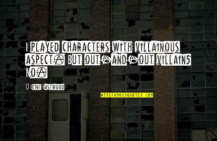 Most Villainous Quotes By Clint Eastwood: I played characters with villainous aspect. But out-and-out
