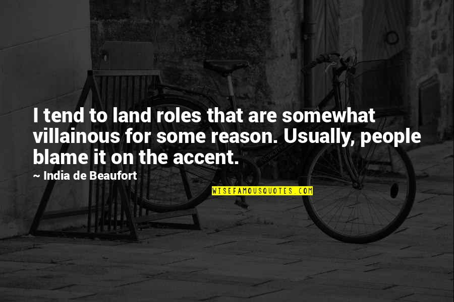 Most Villainous Quotes By India De Beaufort: I tend to land roles that are somewhat