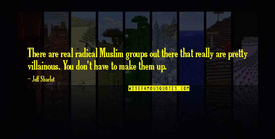 Most Villainous Quotes By Jeff Sharlet: There are real radical Muslim groups out there