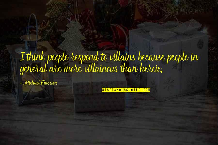 Most Villainous Quotes By Michael Emerson: I think people respond to villains because people