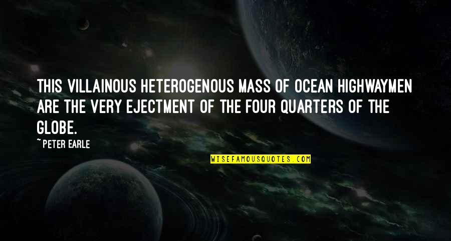 Most Villainous Quotes By Peter Earle: This villainous heterogenous mass of ocean highwaymen are