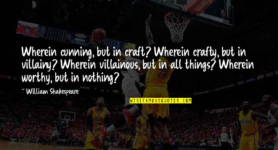 Most Villainous Quotes By William Shakespeare: Wherein cunning, but in craft? Wherein crafty, but