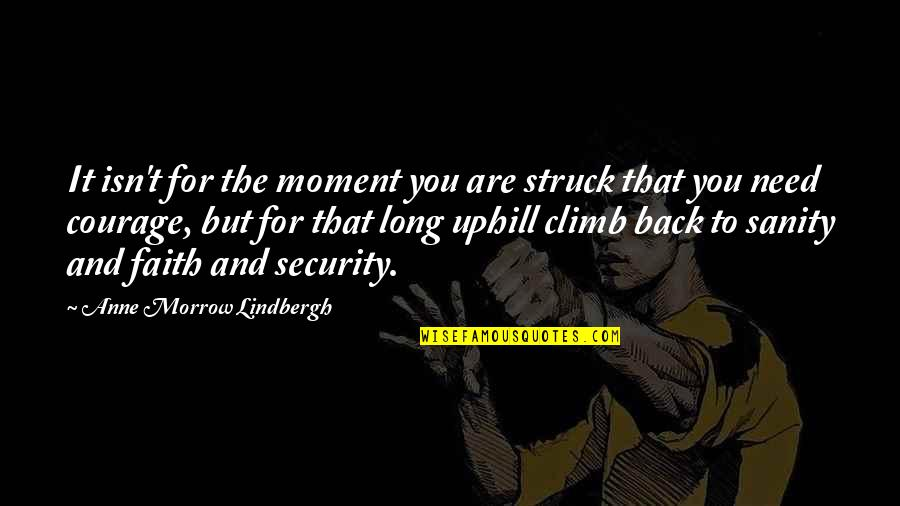 Mother Courage Quotes By Anne Morrow Lindbergh: It isn't for the moment you are struck