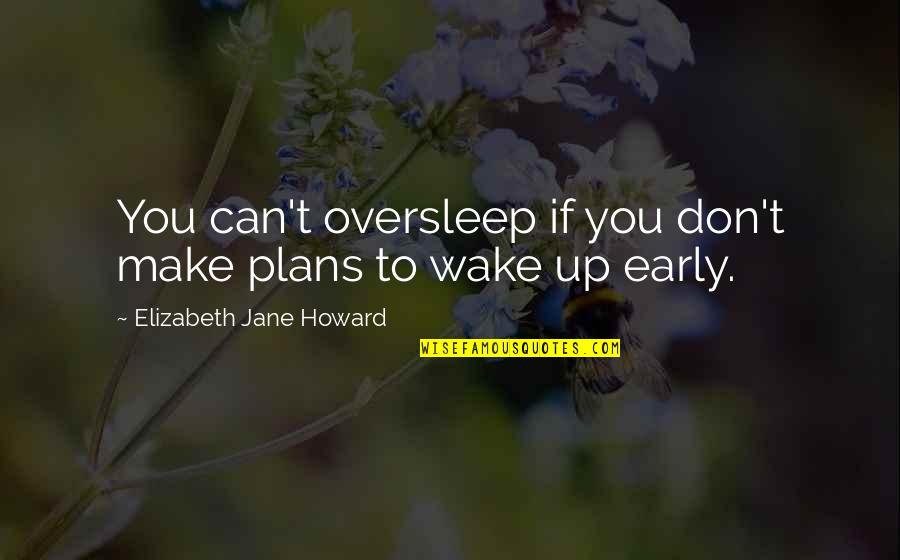 Mother Daughter Duo Quotes By Elizabeth Jane Howard: You can't oversleep if you don't make plans