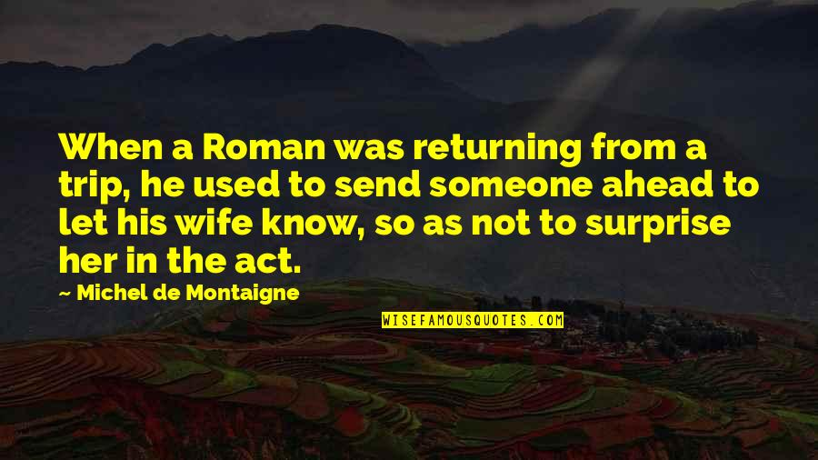Mother Daughter Duo Quotes By Michel De Montaigne: When a Roman was returning from a trip,
