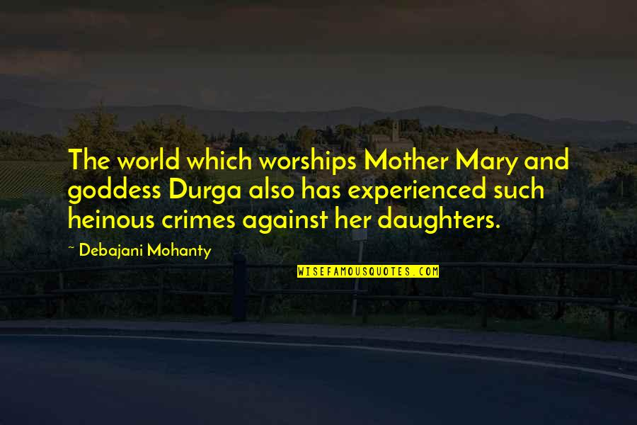 Mother Durga Quotes By Debajani Mohanty: The world which worships Mother Mary and goddess
