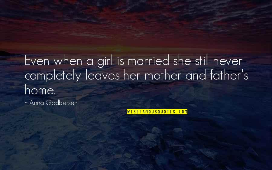 Mother Girl Quotes By Anna Godbersen: Even when a girl is married she still