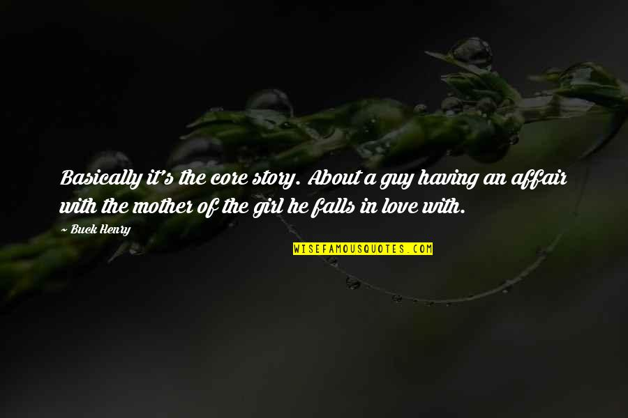 Mother Girl Quotes By Buck Henry: Basically it's the core story. About a guy
