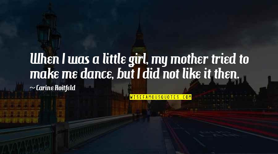 Mother Girl Quotes By Carine Roitfeld: When I was a little girl, my mother