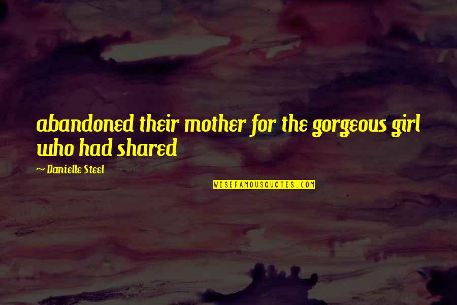 Mother Girl Quotes By Danielle Steel: abandoned their mother for the gorgeous girl who