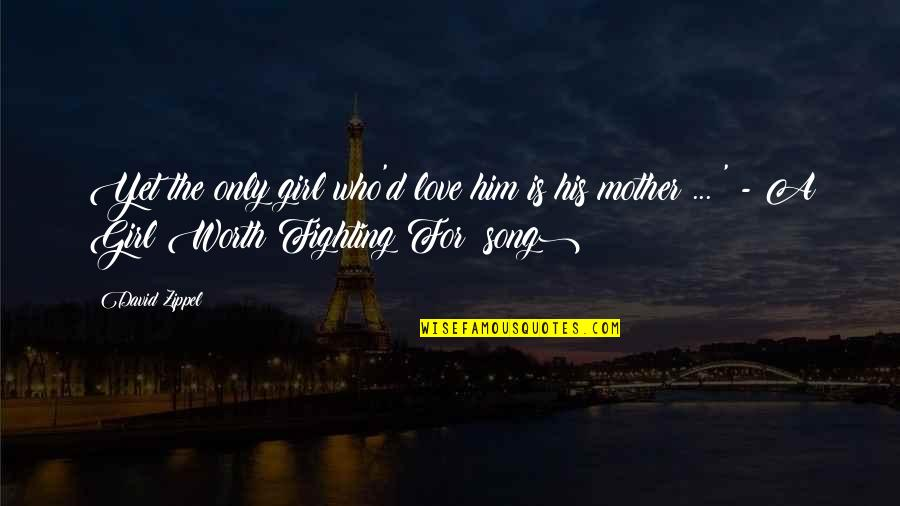 Mother Girl Quotes By David Zippel: Yet the only girl who'd love him is