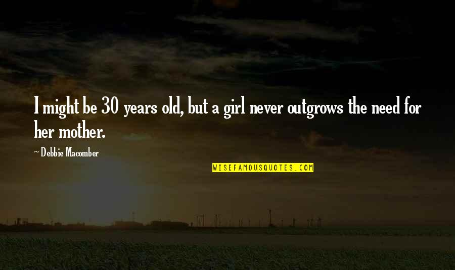 Mother Girl Quotes By Debbie Macomber: I might be 30 years old, but a