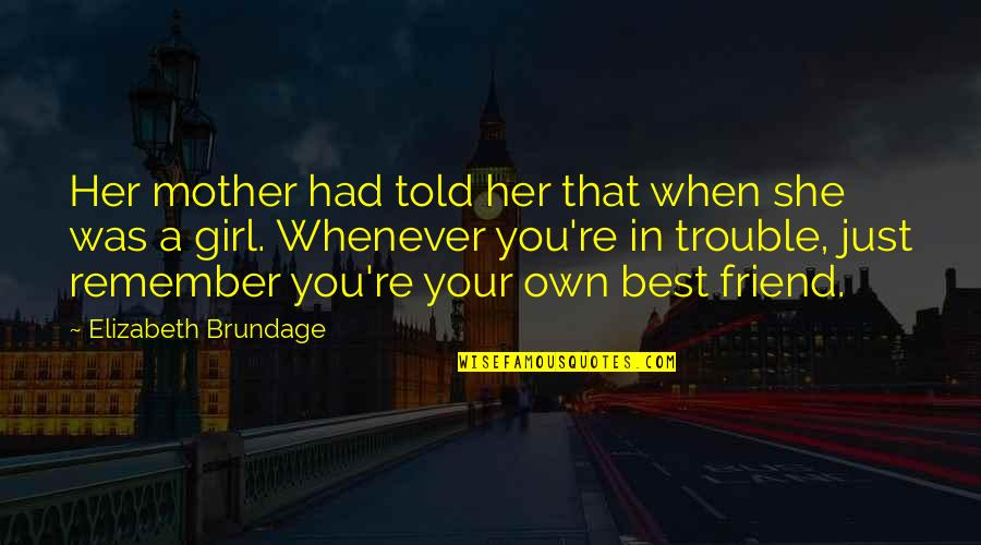 Mother Girl Quotes By Elizabeth Brundage: Her mother had told her that when she