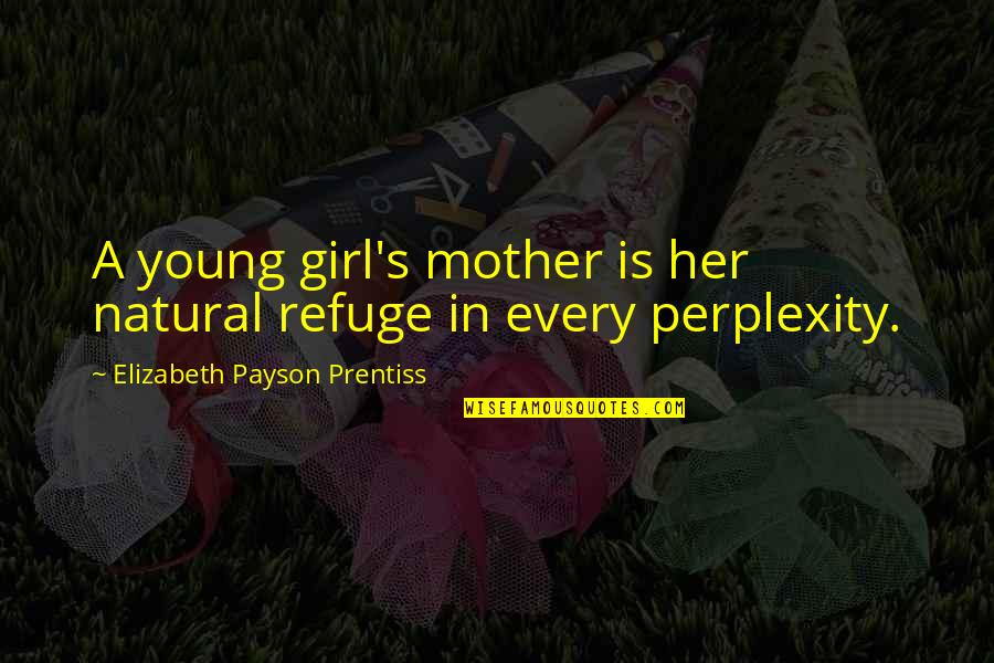 Mother Girl Quotes By Elizabeth Payson Prentiss: A young girl's mother is her natural refuge