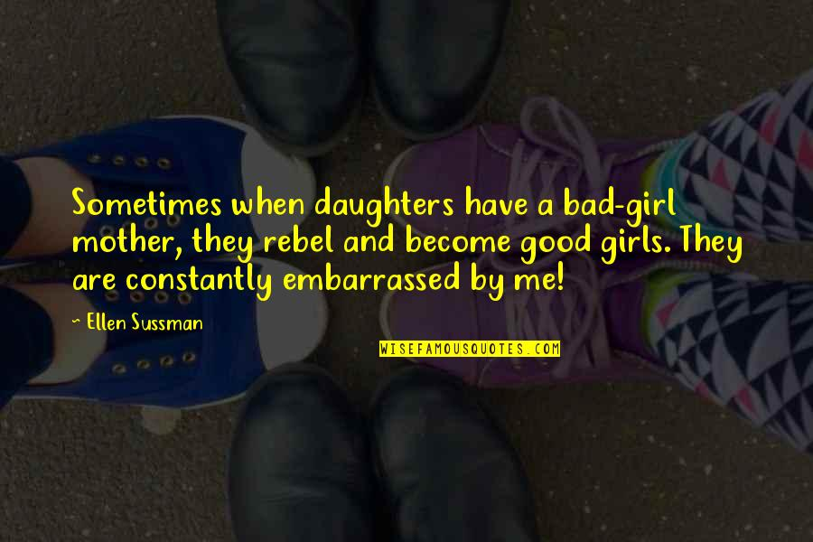 Mother Girl Quotes By Ellen Sussman: Sometimes when daughters have a bad-girl mother, they