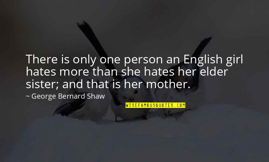 Mother Girl Quotes By George Bernard Shaw: There is only one person an English girl