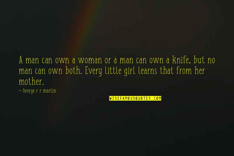 Mother Girl Quotes By George R R Martin: A man can own a woman or a
