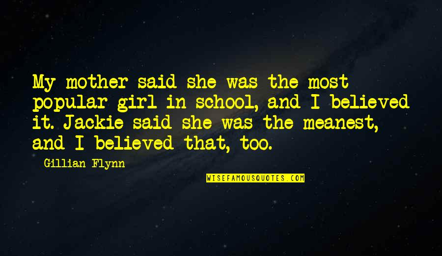 Mother Girl Quotes By Gillian Flynn: My mother said she was the most popular