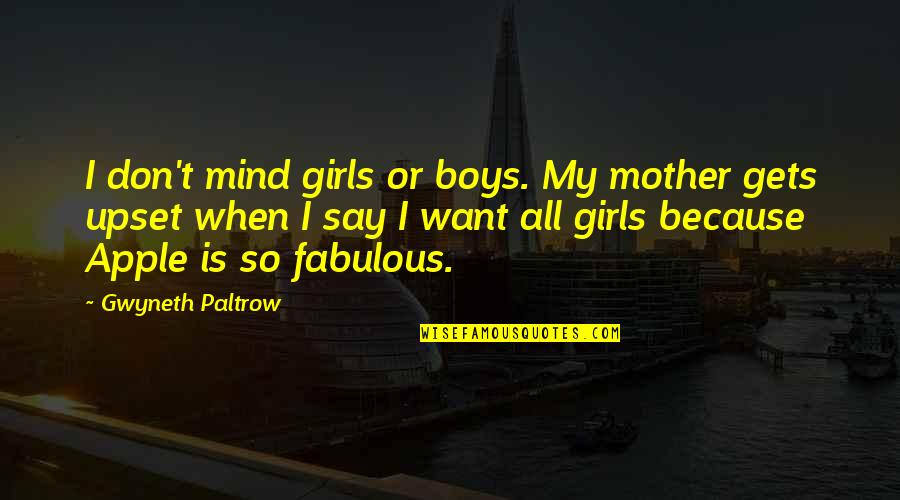 Mother Girl Quotes By Gwyneth Paltrow: I don't mind girls or boys. My mother