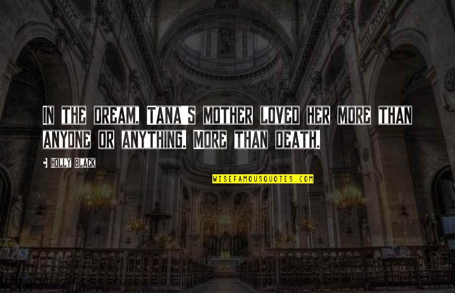 Mother Girl Quotes By Holly Black: In the dream, Tana's mother loved her more