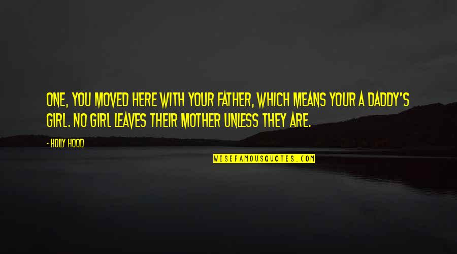 Mother Girl Quotes By Holly Hood: One, you moved here with your father, which