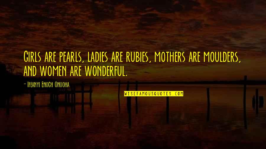 Mother Girl Quotes By Ifeanyi Enoch Onuoha: Girls are pearls, ladies are rubies, mothers are