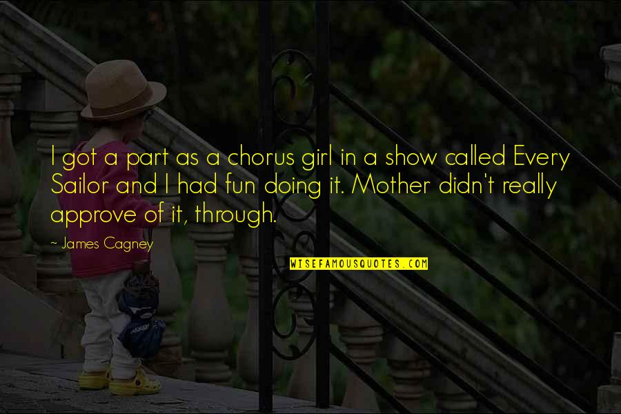 Mother Girl Quotes By James Cagney: I got a part as a chorus girl
