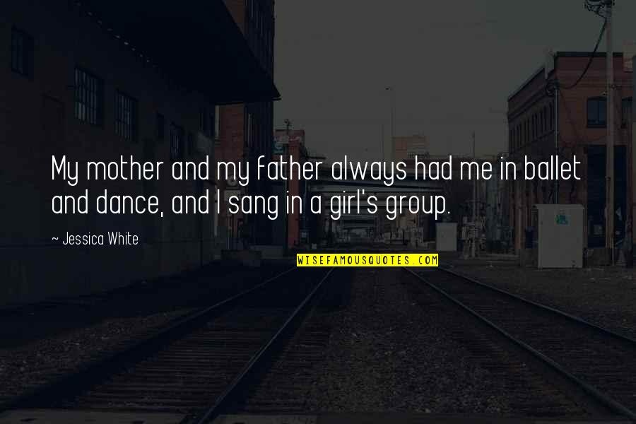 Mother Girl Quotes By Jessica White: My mother and my father always had me