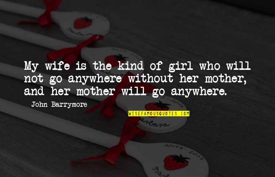 Mother Girl Quotes By John Barrymore: My wife is the kind of girl who