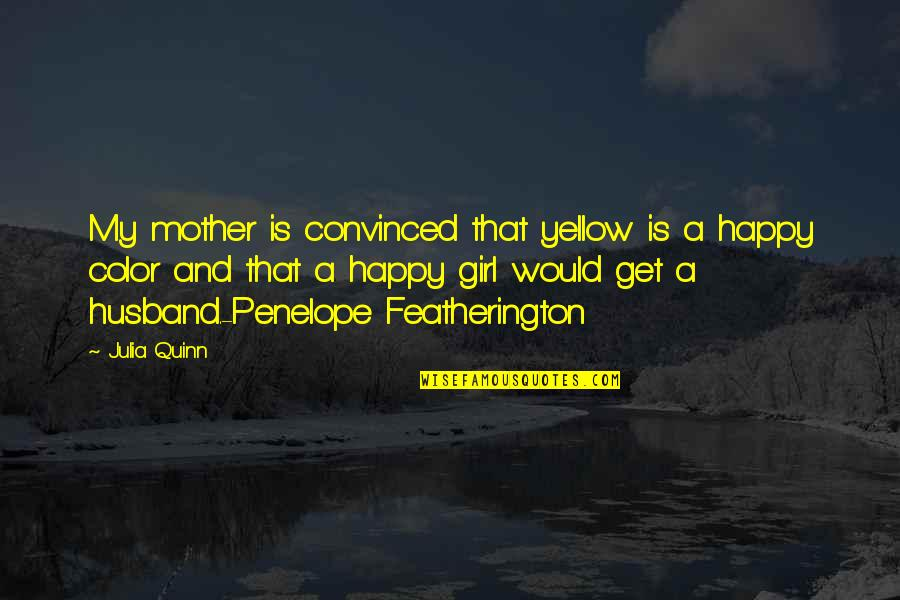 Mother Girl Quotes By Julia Quinn: My mother is convinced that yellow is a