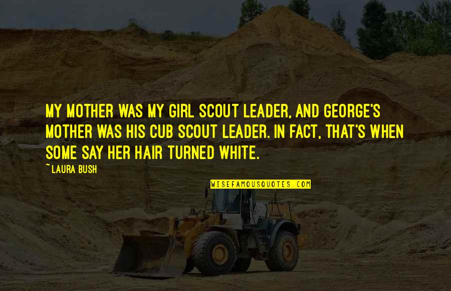 Mother Girl Quotes By Laura Bush: My mother was my Girl Scout leader, and