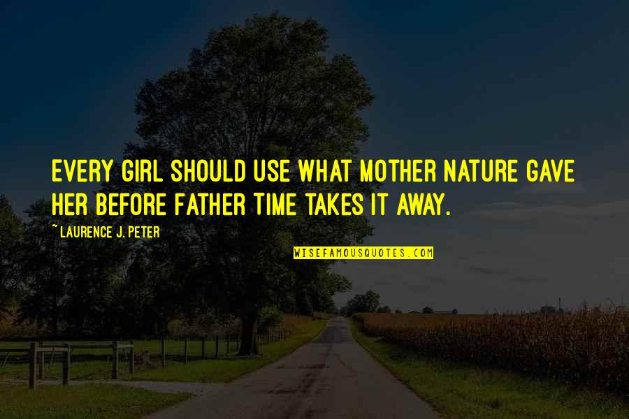 Mother Girl Quotes By Laurence J. Peter: Every girl should use what Mother Nature gave