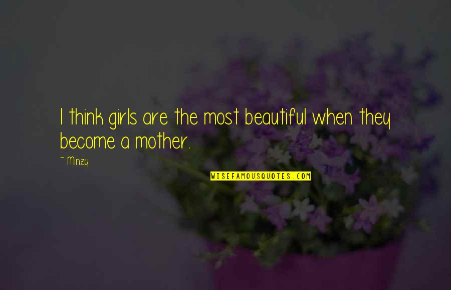 Mother Girl Quotes By Minzy: I think girls are the most beautiful when