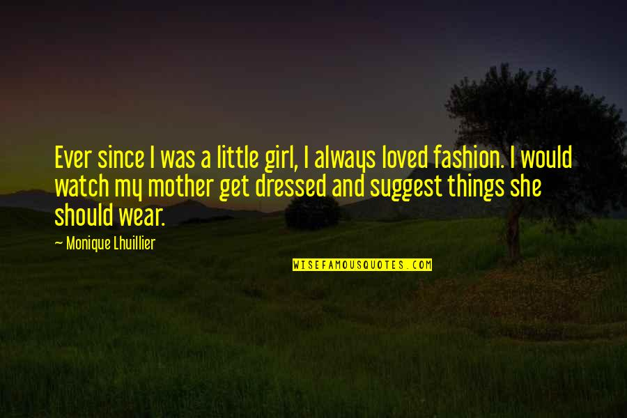 Mother Girl Quotes By Monique Lhuillier: Ever since I was a little girl, I