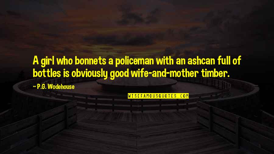 Mother Girl Quotes By P.G. Wodehouse: A girl who bonnets a policeman with an