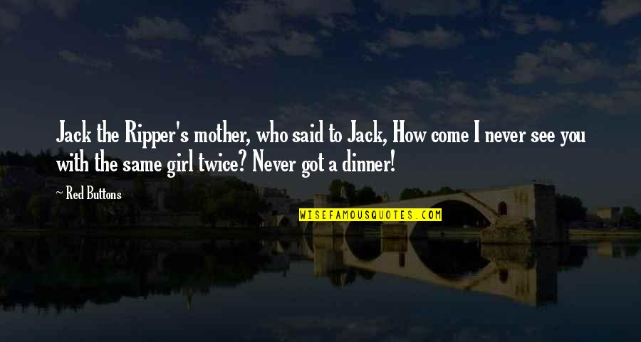 Mother Girl Quotes By Red Buttons: Jack the Ripper's mother, who said to Jack,