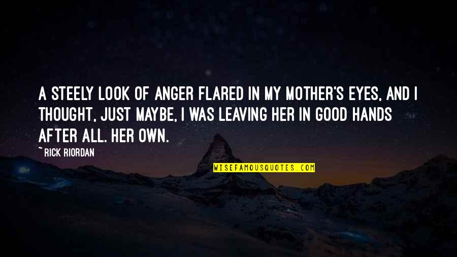 Mother Girl Quotes By Rick Riordan: A steely look of anger flared in my