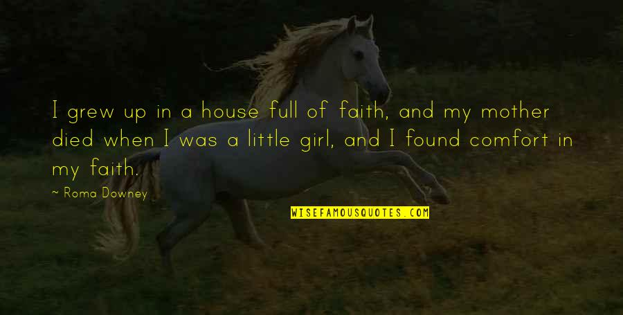 Mother Girl Quotes By Roma Downey: I grew up in a house full of