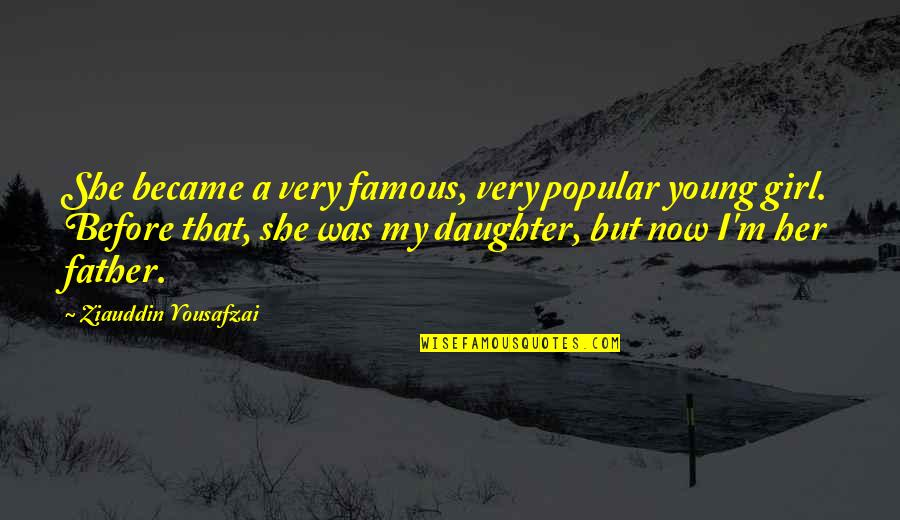 Mother Girl Quotes By Ziauddin Yousafzai: She became a very famous, very popular young