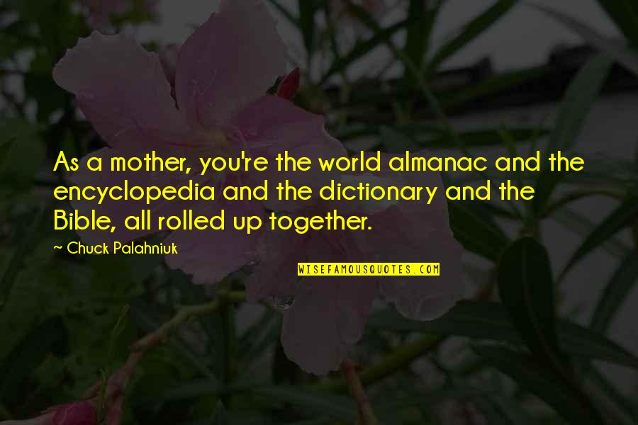 Mother In The Bible Quotes By Chuck Palahniuk: As a mother, you're the world almanac and