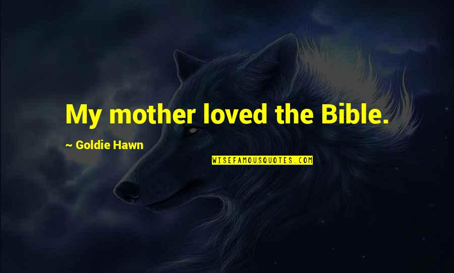 Mother In The Bible Quotes By Goldie Hawn: My mother loved the Bible.