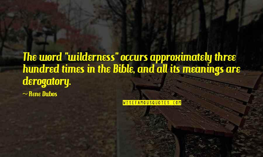 "Mother In The Bible Quotes By Rene Dubos: The word ""wilderness"" occurs approximately three hundred times"