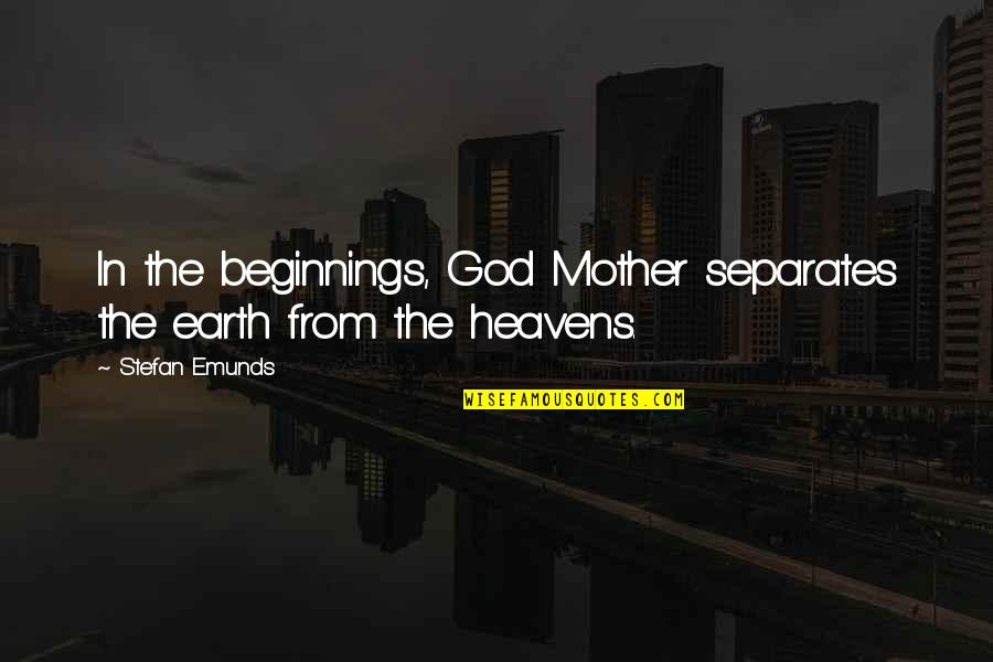 Mother In The Bible Quotes By Stefan Emunds: In the beginnings, God Mother separates the earth