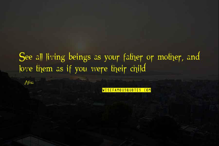 Mother Love To Child Quotes By Atisa: See all living beings as your father or