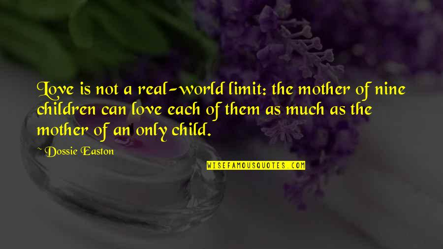Mother Love To Child Quotes By Dossie Easton: Love is not a real-world limit: the mother